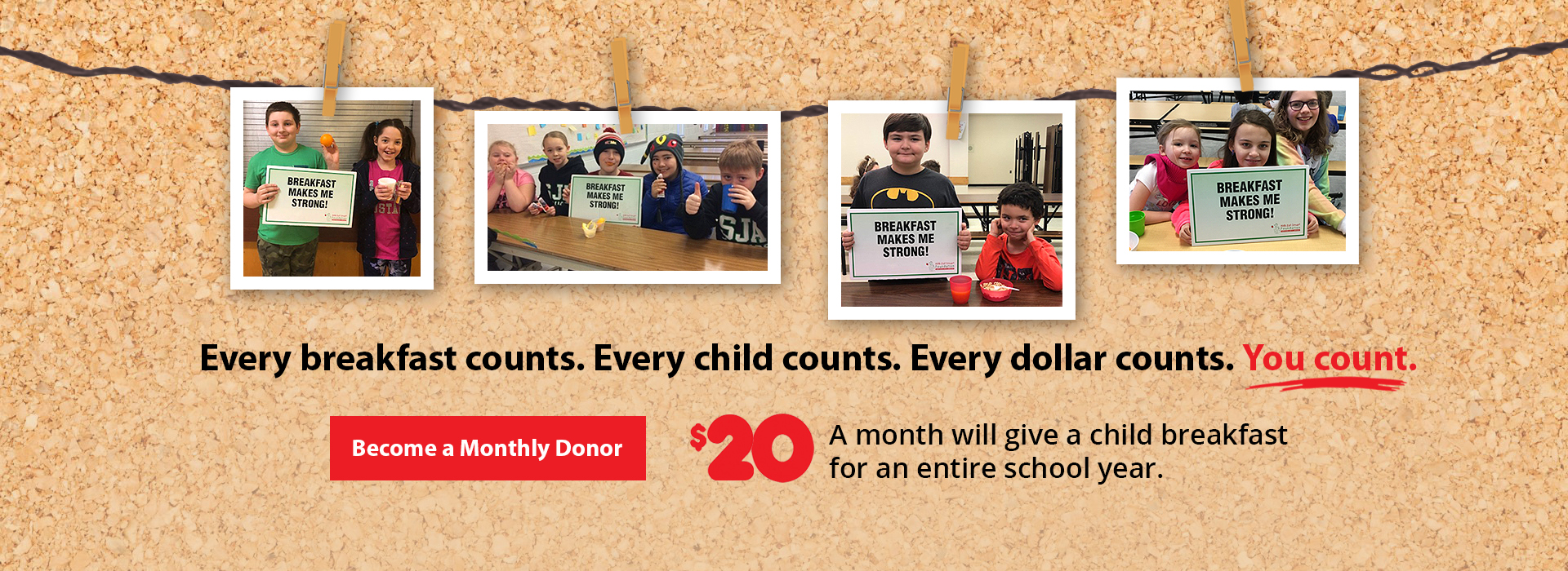 "Bulletin board with kids photos saying ""Breakfast Makes Me Strong"". Text overlay reads: Every breakfast counts. Every child counts. Every dollar counts. You count. Become a monthly donor. $20 a month will give a child breakfast for an entire school year."